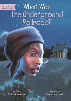 What was the underground railroad? - Yona Zeldis McDonough