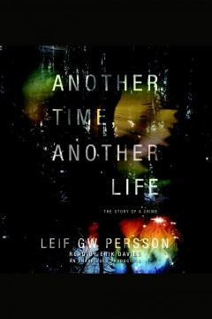 Another time, another life : the story of a crime - Leif G. W Persson