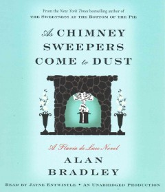 As Chimney Sweepers Come to Dust : A Flavia De Luce Novel - Alan; Entwistle Bradley