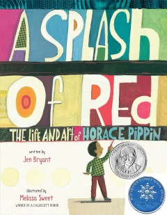 A splash of red : the life and art of Horace Pippin - Jennifer Bryant