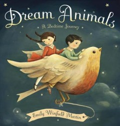 Dream animals : a bedtime journey (Ages 3-6) - Emily Winfield Martin