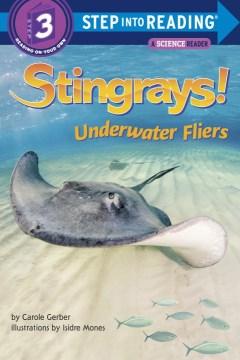 Stingrays! : underwater fliers - Carole Gerber
