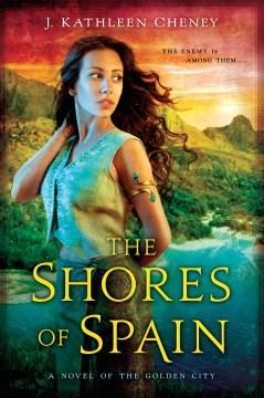 Shores of Spain : A Novel of the Golden City - J. Kathleen Cheney