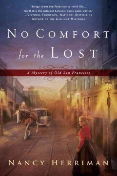 No comfort for the lost : a mystery of old San Francisco - Nancy Herriman