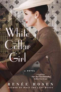 White Collar Girl : A Novel of Chicago Journalism Is the 1950s - Renée Rosen