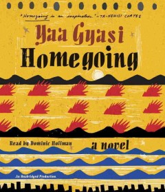Homegoing : a novel - Yaa Gyasi