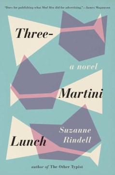 Three-martini lunch - Suzanne Rindell
