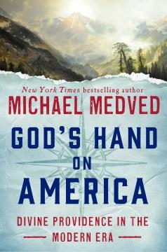 God's Hand on America : Divine Providence in the Modern Era - Michael Medved