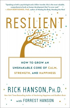 Resilient : how to grow an unshakable core of calm, strength, and happiness - Rick (Psychologist) Hanson