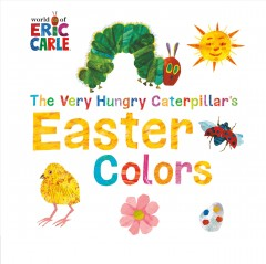 The very hungry caterpillar's Easter colors - Eric Carle
