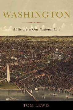 Washington : A History of Our National City - Tom Lewis