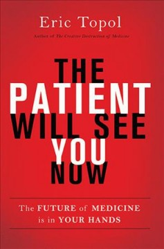 The patient will see you now the future of medicine is in your hands - Eric J Topol