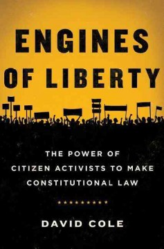 Engines of Liberty : The Power of Citizen Activists to Make Constitutional Law - David Cole