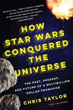 How star wars conquered the universe : the past, present, and future of a multibillion dollar ... franchise. - Chris Taylor