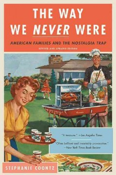 Way We Never Were : American Families and the Nostalgia Trap - Stephanie Coontz