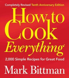 How to cook everything : 2,000 simple recipes for great food - Mark Bittman