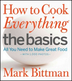 How to cook everything. The basics : all you need to make great food : with 1,000 photos / Mark Bittman - Mark Bittman