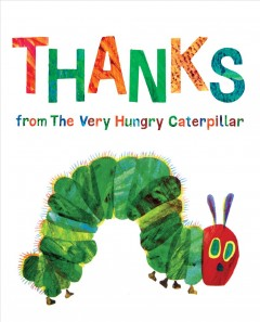Thanks from the very hungry caterpillar - Eric Carle