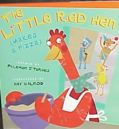 The Little Red Hen (makes a pizza) / retold by Philemon Sturges ; illustrated by Amy Walrod - Philemon Sturges