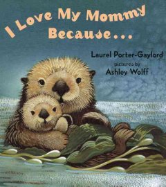 I love my mommy because -- - Laurel Porter-Gaylord