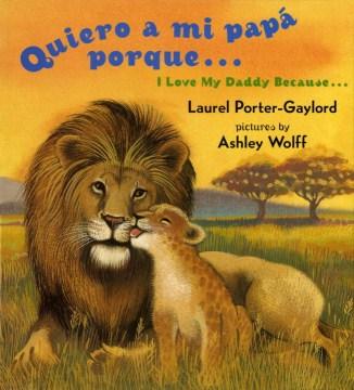 Quiero a mi papá porque ... = I love my daddy because ... - Laurel Porter-Gaylord