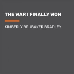 The war I finally won - Kimberly Brubaker Bradley