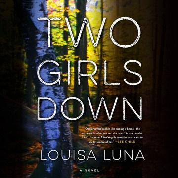 Two girls down : a novel - Louisa Luna