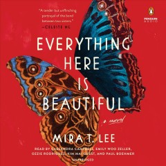 Everything here is beautiful : a novel - Mira T Lee