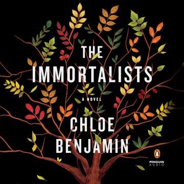 The immortalists : a novel - Chloe Benjamin
