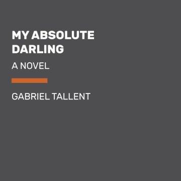 My absolute darling - Gabriel Tallent