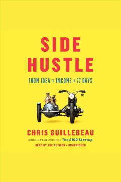 Side hustle : from Idea to income in 27 days - Chris Guillebeau
