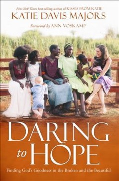 Daring to hope : finding God's goodness in the broken and the beautiful - Katie Davis Majors