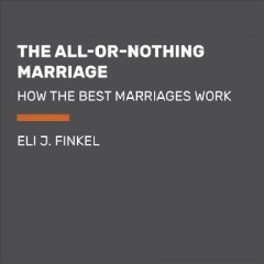 The all-or-nothing marriage : how the best marriages work - Eli J Finkel