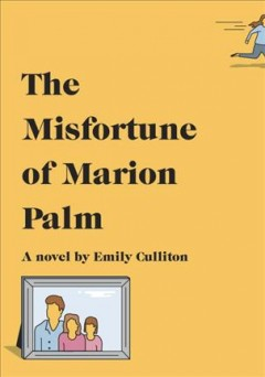 The misfortune of Marion Palm : a novel - Emily Culliton