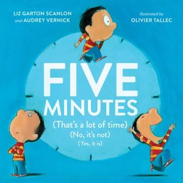 Five minutes (that's a lot of time) (no, it's not) (yes, it is) - Elizabeth Garton Scanlon