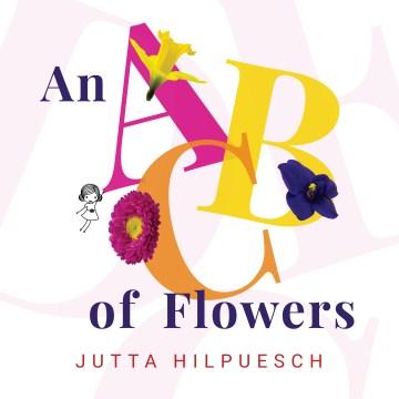 An ABC of flowers - Jutta Hilpuesch