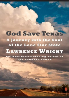 God Save Texas : A Journey into the Soul of the Lone Star State - Lawrence Wright