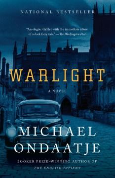 Warlight : a novel - Michael Ondaatje