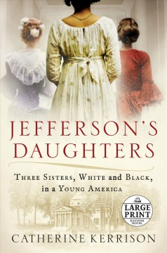 Jefferson's daughters : three sisters, white and black, in a young America - Catherine Kerrison