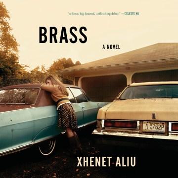 Brass : a novel - Xhenet Aliu