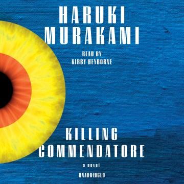 Killing commendatore : a novel - Haruki Murakami