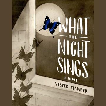 What the night sings : a novel - Vesper Stamper