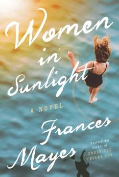 Women in sunlight : a novel - Frances Mayes
