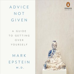 Advice not given : a guide to getting over yourself - Mark Epstein