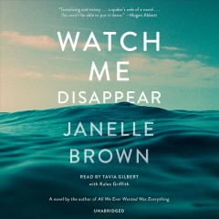 Watch me disappear : a novel - Janelle Brown
