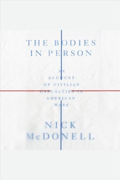 The bodies in person : an account of civilian casualties in American wars - Nick McDonell