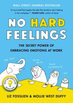 No Hard Feelings The Secret Power of Embracing Emotions at Work : - Liz Fosslien