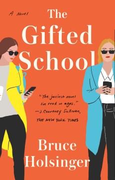 The gifted school : a novel - Bruce W.author Holsinger