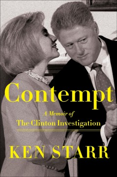 Contempt : a memoir of the Clinton investigation - Kenneth Starr