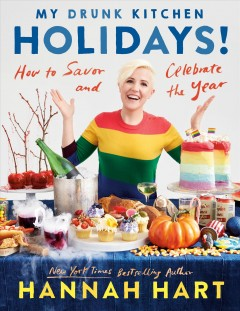 My drunk kitchen holidays! : how to savor and celebrate the year - Hannah Hart